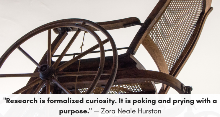 "The image of an old wheelchair sit above the quote by Zora Neale Hurston stating, ""Research is formalized curiosity. It is poking and prying with a purpose."" It reflects the nature of Dreamscape's interview with the Kessler Foundation about the way research is impacting the lives of disabled individuals."
