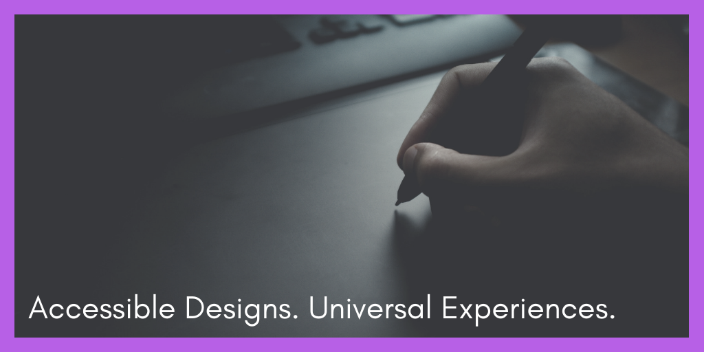 """A hand drawing on a tablet in front of a computer screen is overlapped by text stating, """"Accessible Designs. Universal Experiences."""" The image represents a blog sharing tips on how to design for accessibility."""