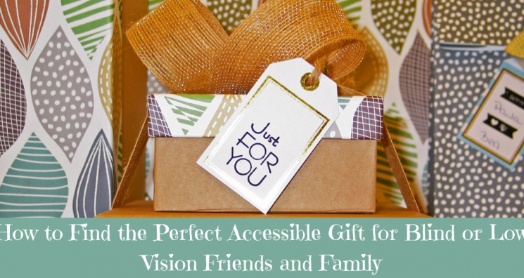 "An images of gift stacked with a tag saying ""Just for You"" sits above the blurb ""How to find the perfect accessible gifts for blind or low vision friends and family."""