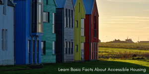 """Six houses of varying colors on a rural landscape sit behind the text, """"Learn Basic Facts About Accessible Housing."""""""