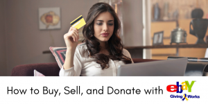 """A woman holding a credit card prepares to make a purchase through her laptop. Below the image is the text, """"How to buy, sell, and donate using eBay Giving Works."""""""