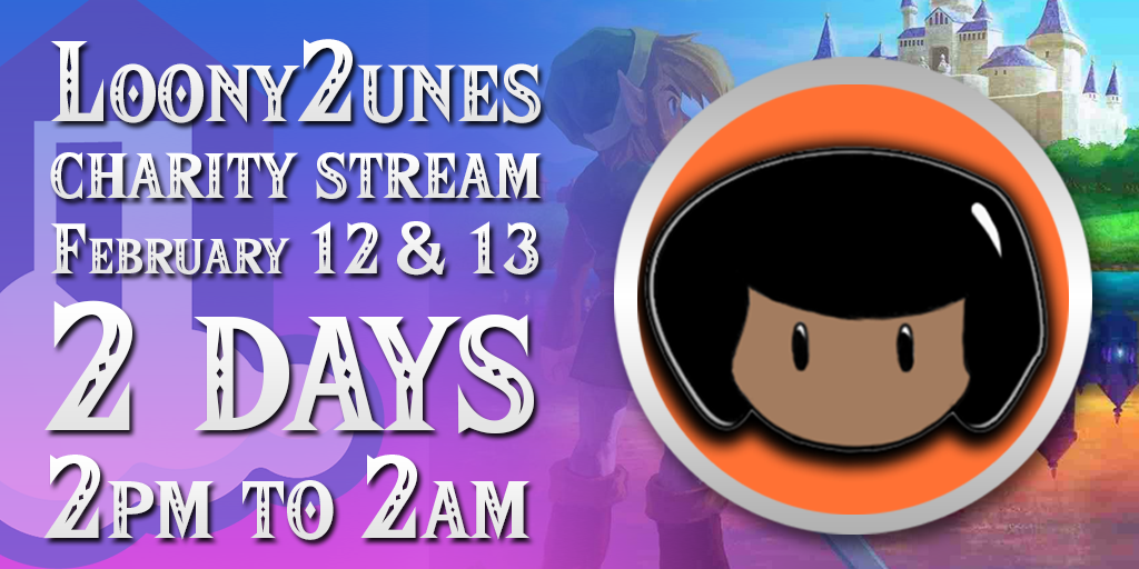 Loony2unes Charity Stream February 12th & 13th - 2 Days - 2pm to 2am