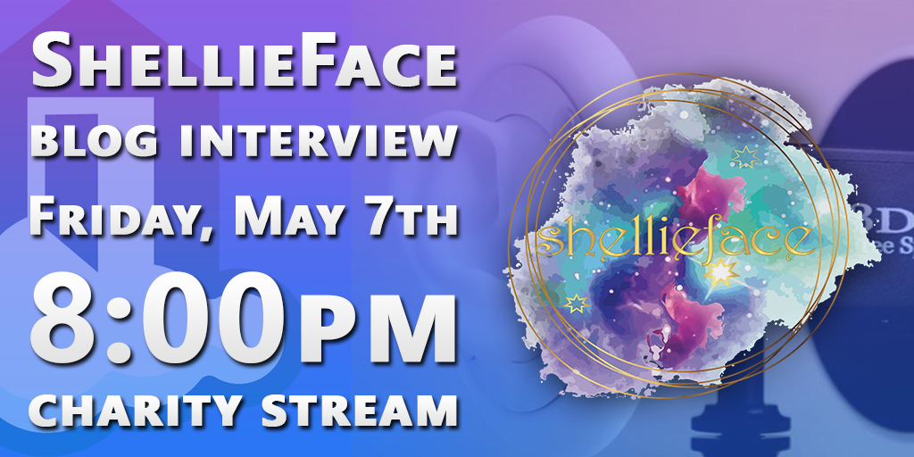 ShellieFace Blog Interview Friday, May 7th 8pm Charity Stream www.twitch.tv/shellieface