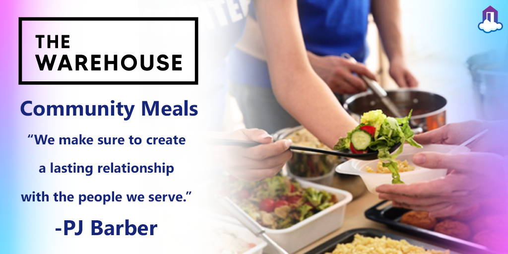 """The Warehouse - Community Meals """"We make sure to create a lasting relationship with the people we serve."""" -PJ Barber"""